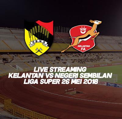 Live Streaming Kelantan VS Negeri Sembilan Liga Super 26 Mei 2018