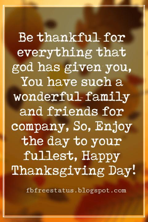 Messages For Thanksgiving, Be thankful for everything that god has given you, You have such a wonderful family and friends for company, So, Enjoy the day to your fullest, Happy Thanksgiving Day!