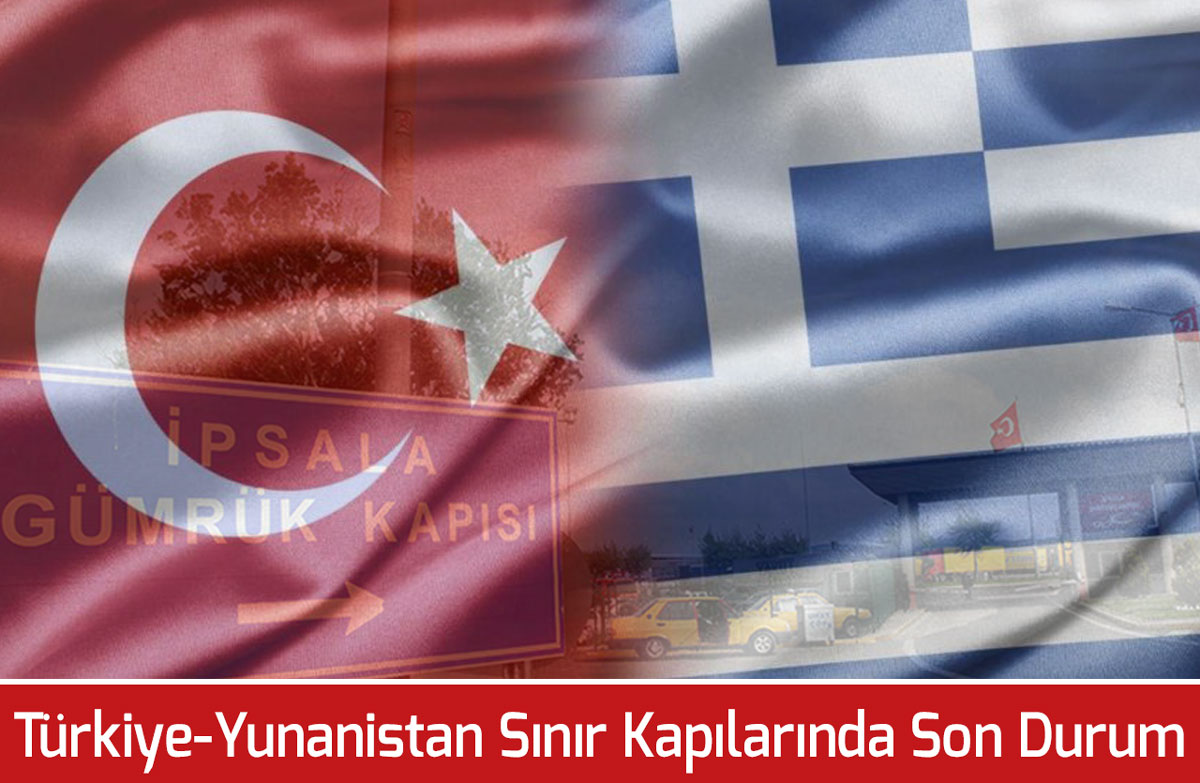 Sıla Yolu Türkiye - Yunanistan Sınır Kapıları Son Durumu