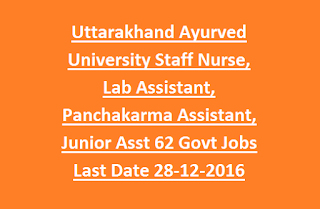 Uttarakhand Ayurved University Staff Nurse, Lab Assistant, Panchakarma Assistant, Junior Assistant 62 Govt Jobs Last Date 28-12-2016