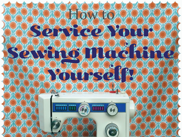 How to Service Your Sewing Machine Yourself: A Tutorial