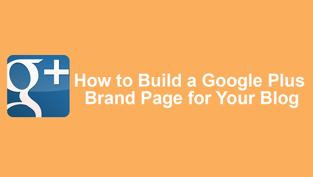 How to Build a Google Plus Brand Page for Your Blog