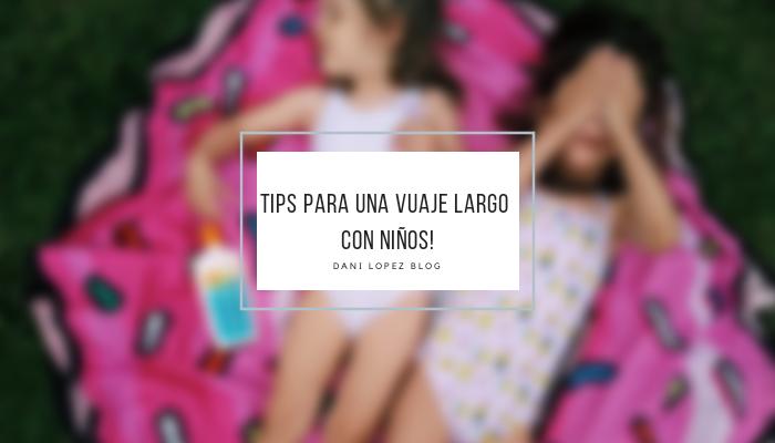 TIPS PARA UN VIAJE LARGO CON NIÑOS !