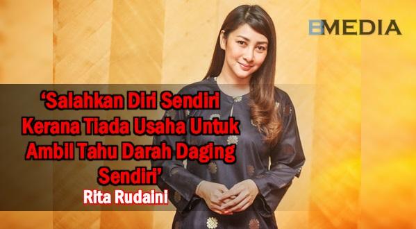 'Salahkan Diri Sendiri Kerana Tiada Usaha Untuk Ambil Tahu Darah Daging Sendiri' - Rita Rudaini