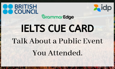 IELTS Cue Card- A Public Event You Attended