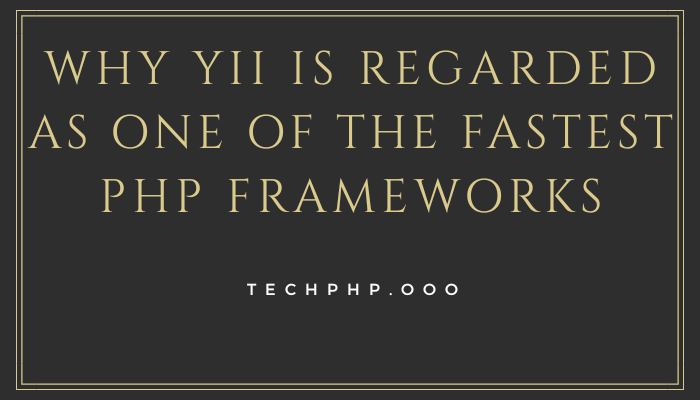 Why Yii Is Regarded As One Of The Fastest PHP Frameworks