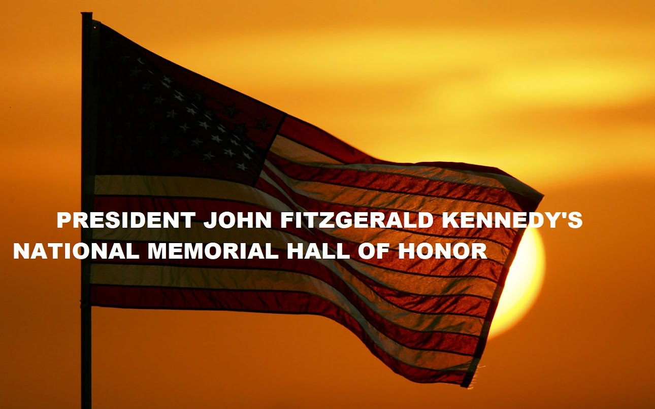 PRESIDENT JOHN FITZGERALD KENNEDY NATIONAL MEMORIAL HALL OF HONOR