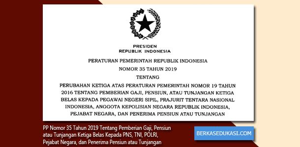 PP Nomor 35 Tahun 2019 Tentang Pemberian Gaji, Pensiun, atau Tunjangan Ketiga Belas Kepada PNS, TNI, POLRI, Pejabat Negara, dan Penerima Pensiun atau Tunjangan
