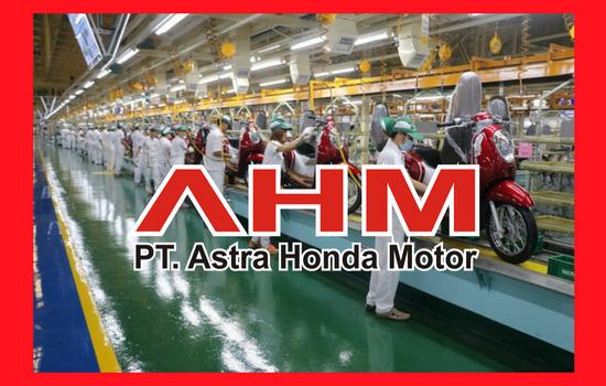 Info Penerimaan Karyawan PT. ASTRA HONDA MOTOR (AHM) Terbaru Tahun 2018