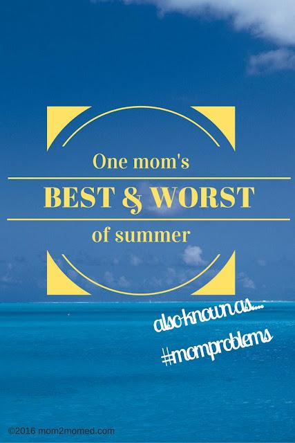 Mom2MomEd Blog: One mom's best & worst of summer...aka #momproblems