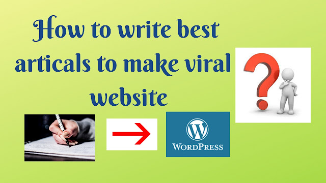 How to write best articals to make viral  website