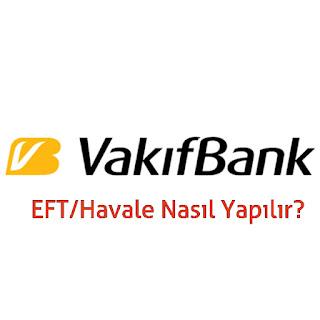 Vakıfbank EFT/Havale Hakkında Bilgiler