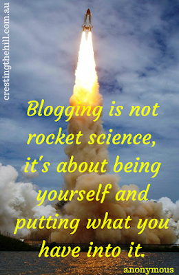 Blogging is not rocket science, it's about being yourself and putting what you have into it
