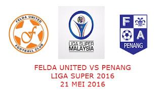 Felda United Vs Pulau Pinang 21 Mei 2016