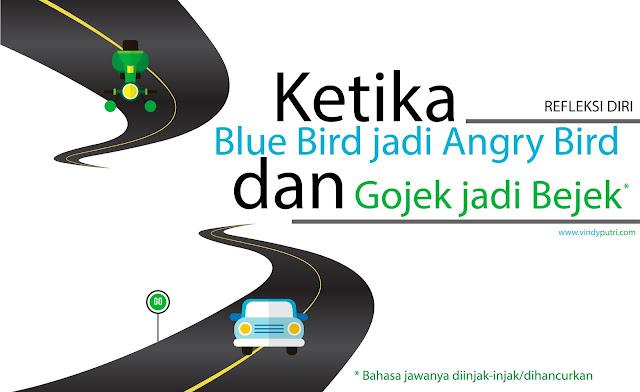 REFLEKSI DIRI: Ketika Blue Bird Menjadi Angry Bird dan Gojek menjadi Bejek