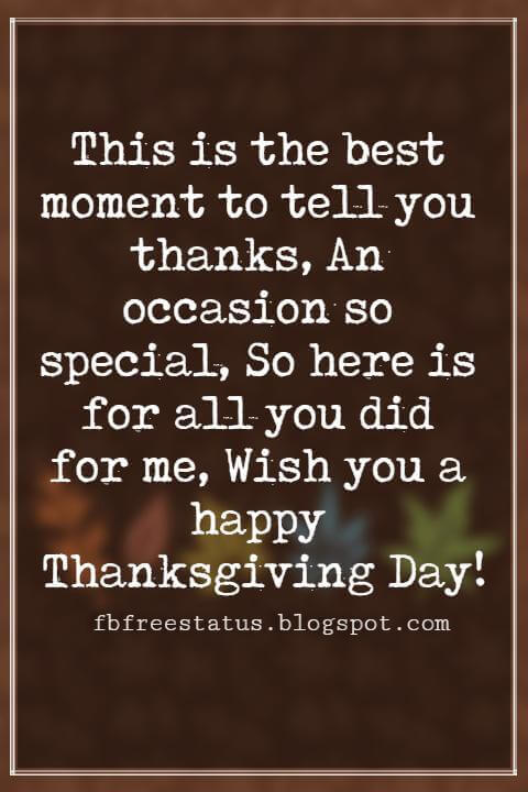 Thanksgiving Messages For Cards, This is the best moment to tell you thanks, An occasion so special, So here is for all you did for me, Wish you a happy Thanksgiving Day!