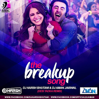 The-Breakup-Song-Desi-Tadka-Remix-DJ-Aman-Jaiswal-&-DJ-Harsh-Bhutani