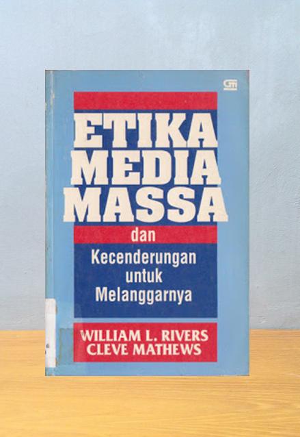 ETIKA MEDIA MASSA DAN KECENDERUNGAN UNTUK MELANGGARYNA, William L. Rivers, Cleve Mathews