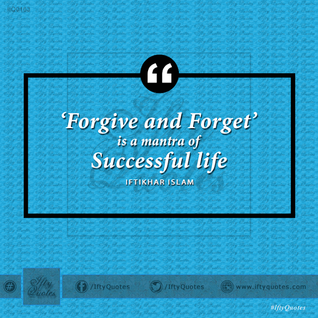 Ifty Quotes: Forgive and forget is a mantra of successful life - Iftikhar Islam