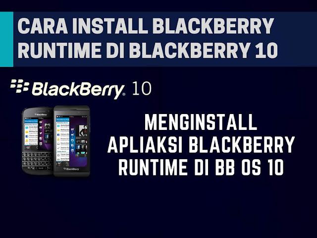 Cara Memasang Aplikasi BlackBerry Runtime di BB OS 10