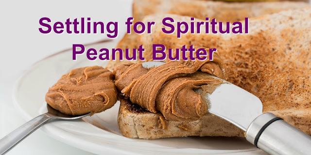 Settling For Spiritual Peanut Butter