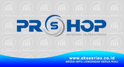 Lowongan PT. Proshop Sinergi Nusantara Pekanbaru Februari 2018