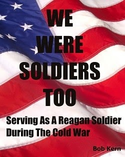 we were soldiers too, reagan soldier, bob kern, cold war veteran