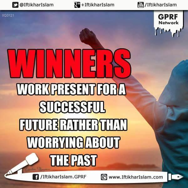 Winners work present for a successful future, rather than worrying about the past | Iftikahr Islam | Ifty Quotes