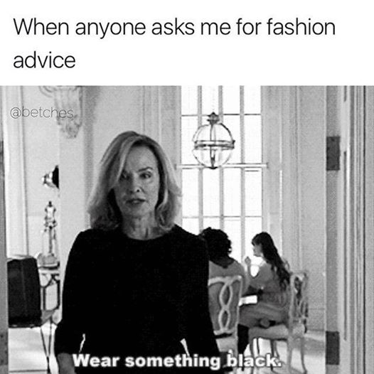 Wear something black.