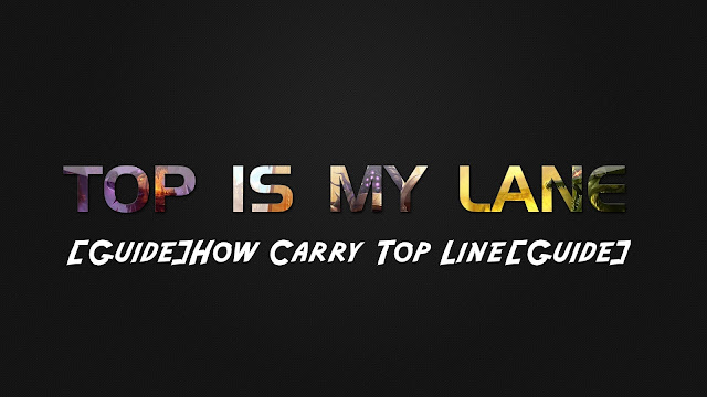 LoL - [Guide]How Carry Top Line[Guide][pdf file]