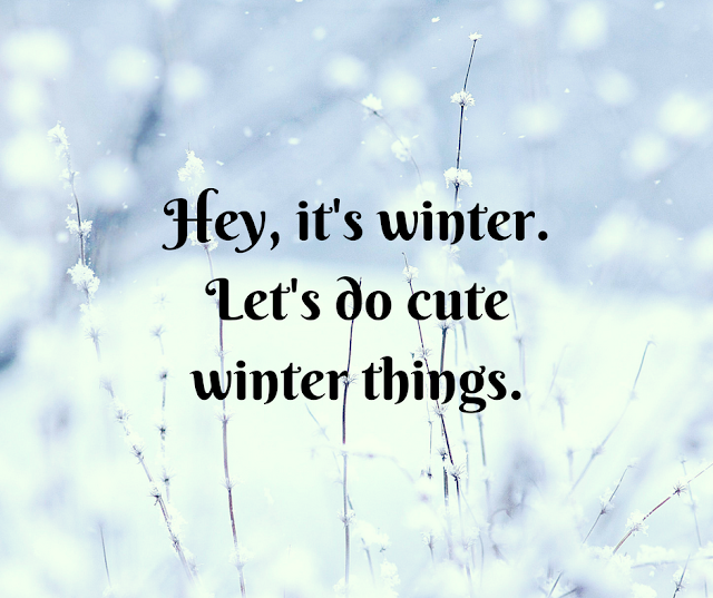 Let's do cute winter things
