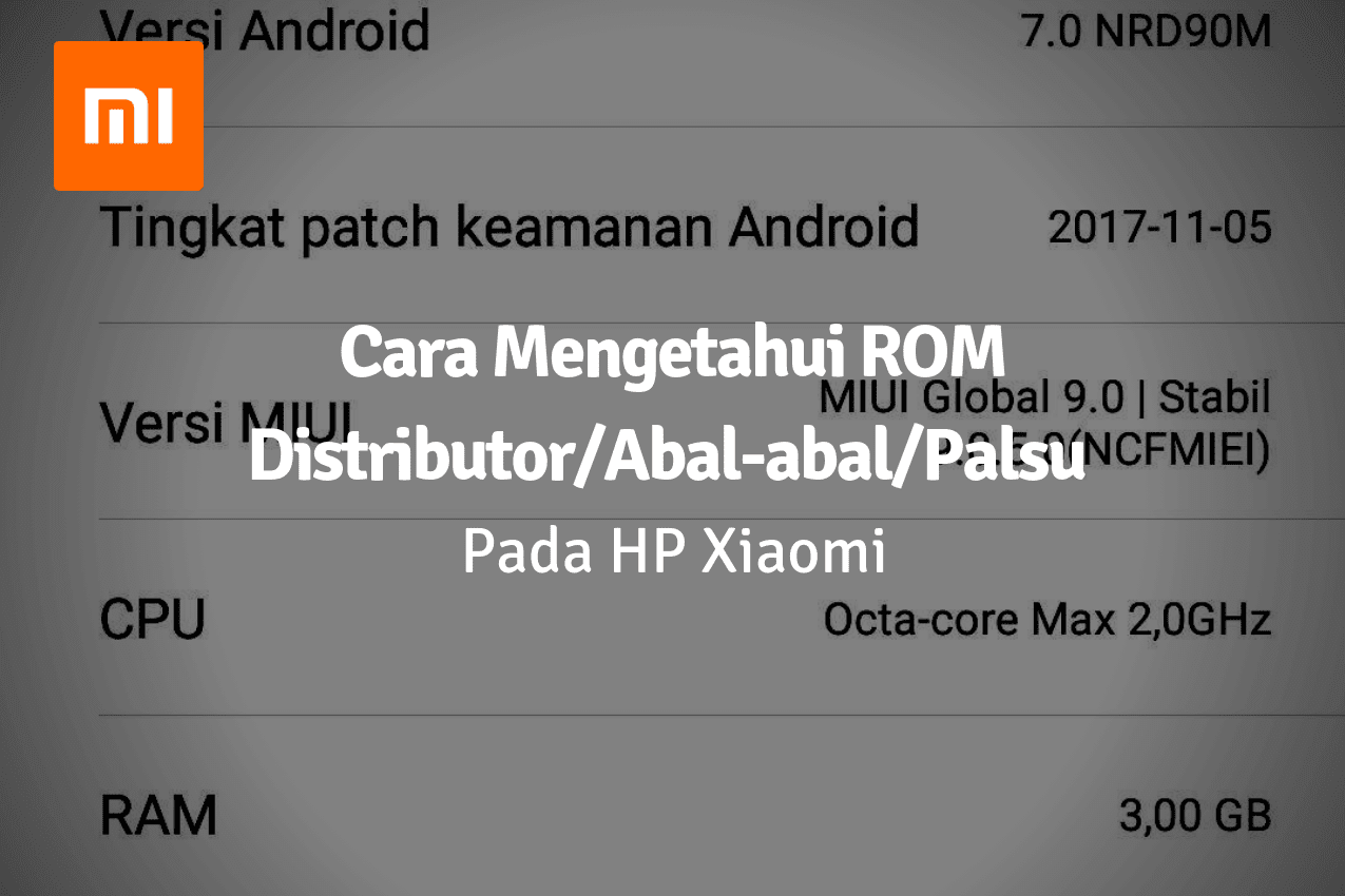 Cara Mengetahui ROM Distributor/ Abal-abal/ Palsu pada Xiaomi dan Ciri-Cirinya