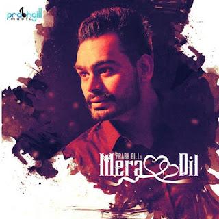 Song : Mera Dil Artist : Prabh Gill Lyrics : Nav Garhiwala Music : M Vee Label : Prabh Gill Music