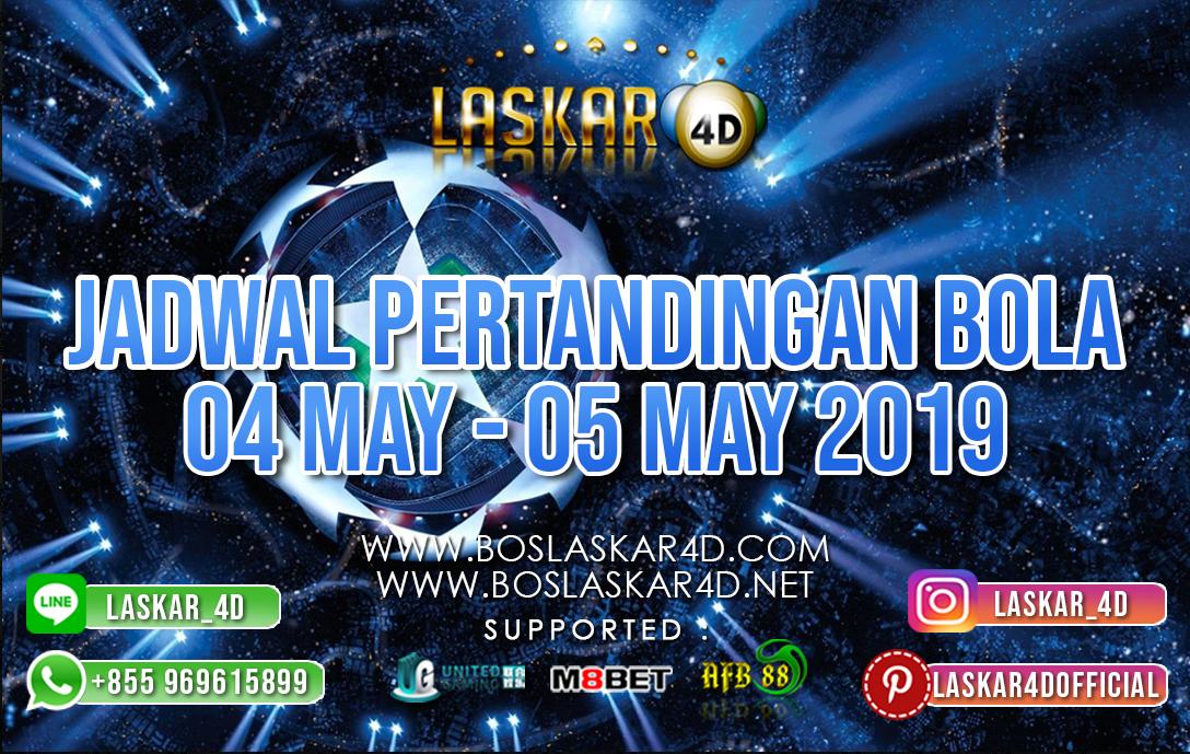 JADWAL PERTANDINGAN BOLA 04 MAY – 05 MAY 2019