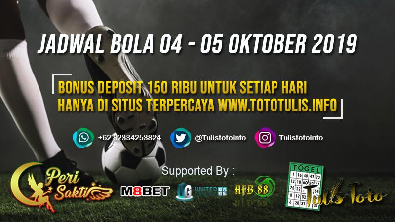 JADWAL BOLA TANGGAL 04 – 05 OKTOBER 2019