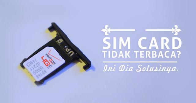 Cara Mengatasi SIM Card Error atau Tidak Terdeteksi Pada Ponsel Android