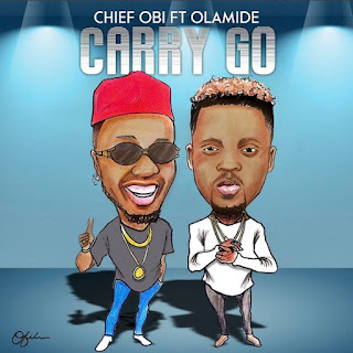 Chief Obi Ft. Olamide – Carry Go