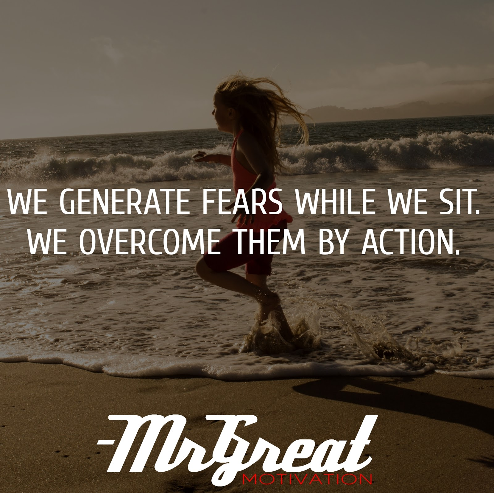 We generate fears while we sit. We overcome them by action - Henry Link