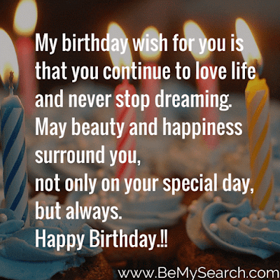 Happy Birthday Wishes And Quotes For the Love Ones: my birthday wish for you is that you continue to love life