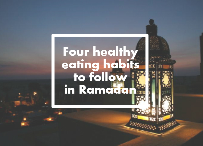 Four healthy eating habits to follow in Ramadan