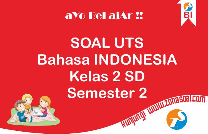 Soal UTS Bahasa Indonesia Kelas 2 Semester 2 (Genap) Terbaru Lengkap Kunci Jawaban