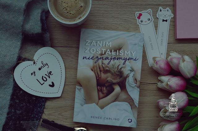 """Najpiękniej o miłości... – recenzja książki #287 – Renee Carlino """"Zanim zostaliśmy nieznajomymi"""""""