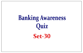 Important Banking Awareness Quiz for Upcoming Bank PO and Clerk Exams Set-30