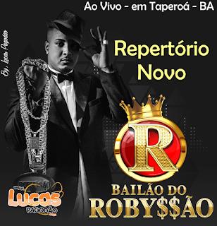 BAILÃO DO ROBYSSÃO – AO VIVO EM TAPEROÁ - BA - 10.02.2017