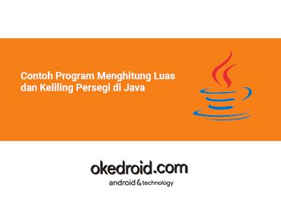 Contoh Program Cara Menghitung Mencari Luas dan Keliling Persegi di Java
