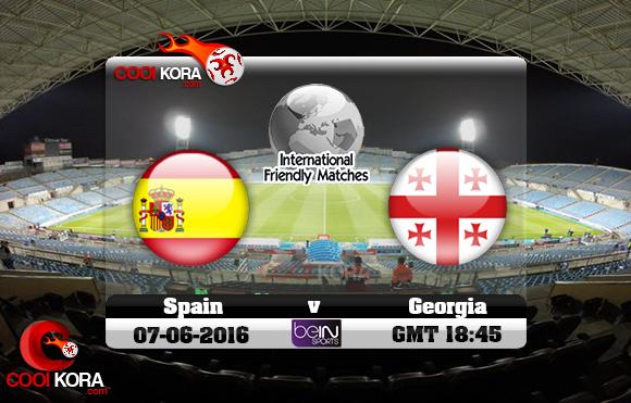 مشاهدة مباراة أسبانيا وجورجيا اليوم 7-6-2016 مباراة ودية