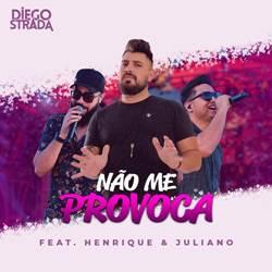 Baixar Não Me Provoca - Diego Strada Part. Henrique e Juliano Mp3