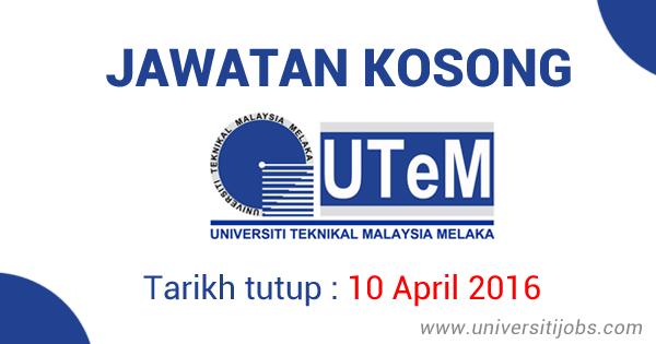 Jawatan Kosong Universiti Teknikal Malaysia Melaka UTeM 10 April 2016