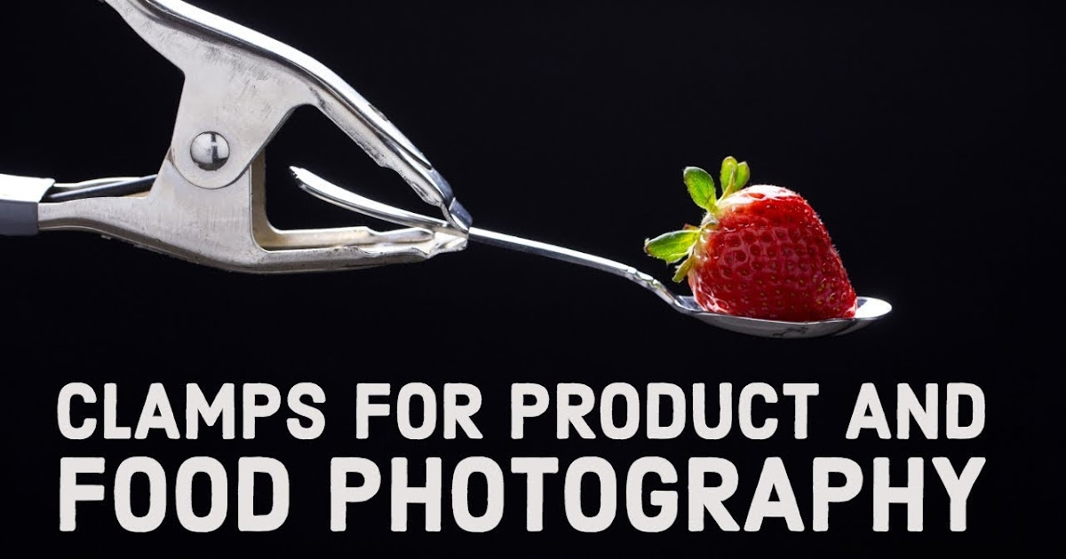Clamps for Product and Food Photography