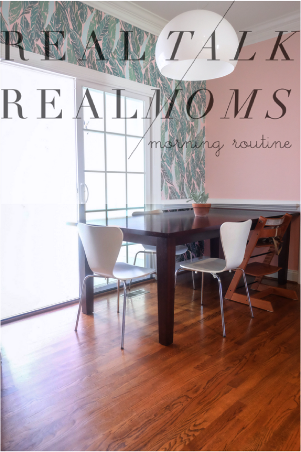 Real Talk / Real Moms: Morning Routine -design addict mom